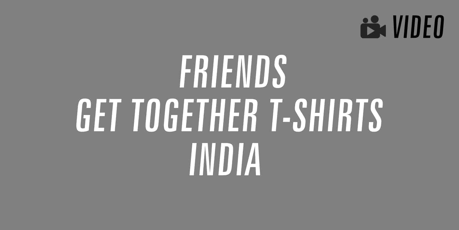 friends get together t-shirts india